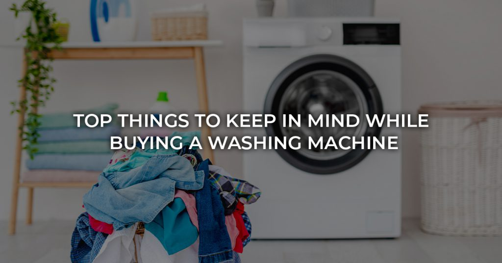 Top Things to Keep in Mind While Buying a Washing Machine